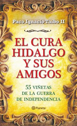 El cura Hidalgo y sus amigos - Paco Ignacio Taibo II   Planeta de Libros
