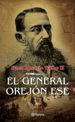 El general orejón ese - Paco Ignacio Taibo II | Planeta de Libros