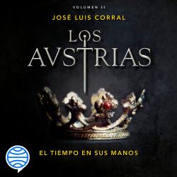 Los Austrias. El tiempo en sus manos - José Luis Corral | Planeta de Libros