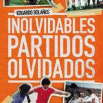 Inolvidables partidos olvidados – Eduardo Bolaños | Descargar PDF