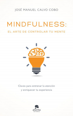 Mindfulness: el arte de controlar tu mente – José Manuel Pelado Cobo   Descargar PDF