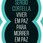 Viver em paz para morrer em paz – Mario Sergio Cortella | Descargar PDF