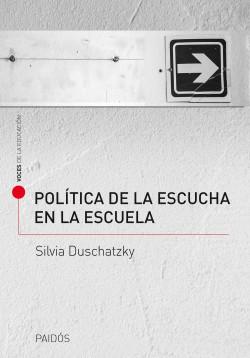 Política de la escucha en la escuela - Silvia Duschatzky | Planeta de Libros