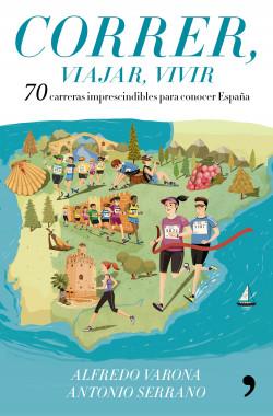 Correr, viajar, vivir - Alfredo Varona Arche,Antonio Serrano Sánchez   Planeta de Libros