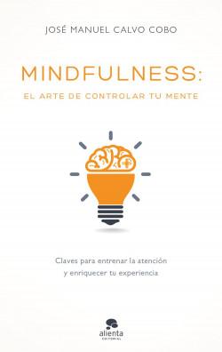 Mindfulness: el arte de controlar tu mente - José Manuel Calvo Cobo   Planeta de Libros