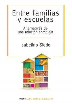 Entre familias y escuelas - Isabelino Ahmed Siede   Planeta de Libros