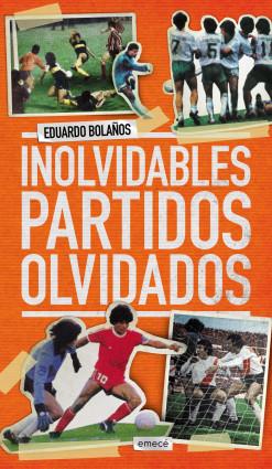 Inolvidables partidos olvidados - Eduardo Bolaños | Planeta de Libros