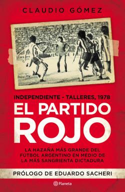 El partido rojo - Claudio Gómez | Planeta de Libros