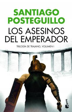 Los asesinos del emperador - Santiago Posteguillo | Planeta de Libros