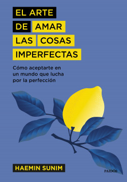 El arte de amar las cosas imperfectas - Haemin Sunim   Planeta de Libros