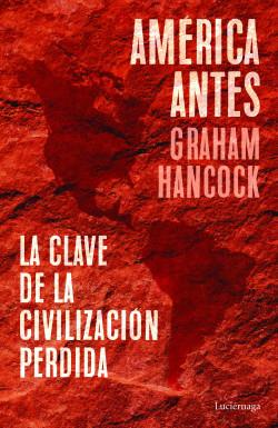 América antes - Graham Hancock | Planeta de Libros
