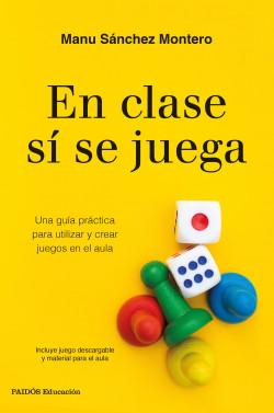 En clase sí se juega - Manu Sánchez Montero   Planeta de Libros