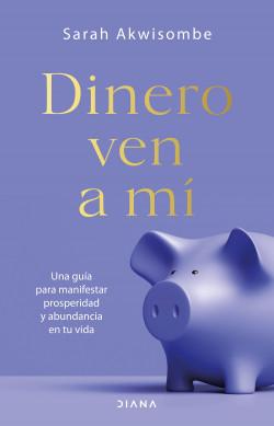 Dinero, ven a mí - Sarah Akwisombe   Planeta de Libros