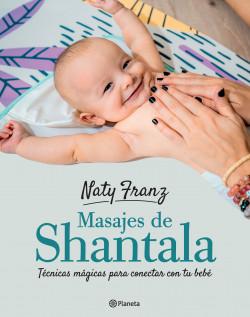 Masajes shantala para bebés - Naty Franz   Planeta de Libros