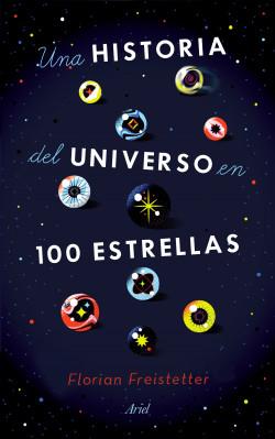Una historia del universo en 100 estrellas - Florian Freistetter | Planeta de Libros