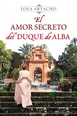 El amor secreto del duque de Alba - Lola Artacho | Planeta de Libros