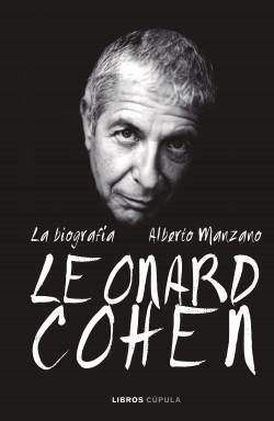 Leonard Cohen. La biografía - Alberto Manzano | Planeta de Libros