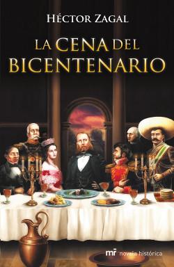 La cena del Bicentenario - Héctor Zagal | Planeta de Libros