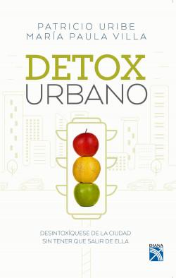 Detox urbano - Patricio Uribe | Planeta de Libros