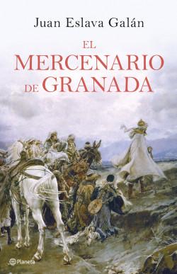 El mercenario de Granada - Juan Eslava Galán | Planeta de Libros