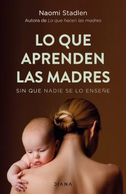 Lo que aprenden las madres - Naomi Stadlen | Planeta de Libros