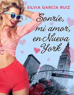 Sonríe, mi amor, en Nueva York - Silvia García Ruiz | Planeta de Libros