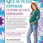 Qué se puede esperar cuando se está esperando – Heidi Murkoff | PlanetadeLibros
