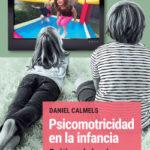 Psicomotricidad en la infancia – Daniel Calméls | PlanetadeLibros