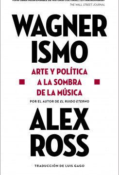Wagnerismo – Alex Ross   PlanetadeLibros
