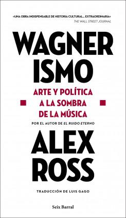 Wagnerismo – Alex Ross | PlanetadeLibros