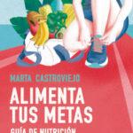 Alimenta tus metas – Marta Castroviejo | PlanetadeLibros