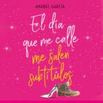 El día que me calle me salen subtítulos – Anabel García | PlanetadeLibros