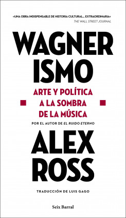 Wagnerismo - Alex Ross | PlanetadeLibros