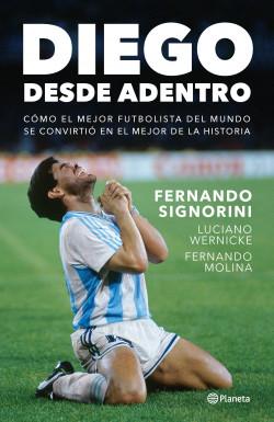 Diego, desde adentro - Fernando Signorini,Luciano Wernicke,Fernando Molina | PlanetadeLibros