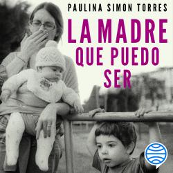 La madre que puedo ser - Paulina Simon Torres   PlanetadeLibros